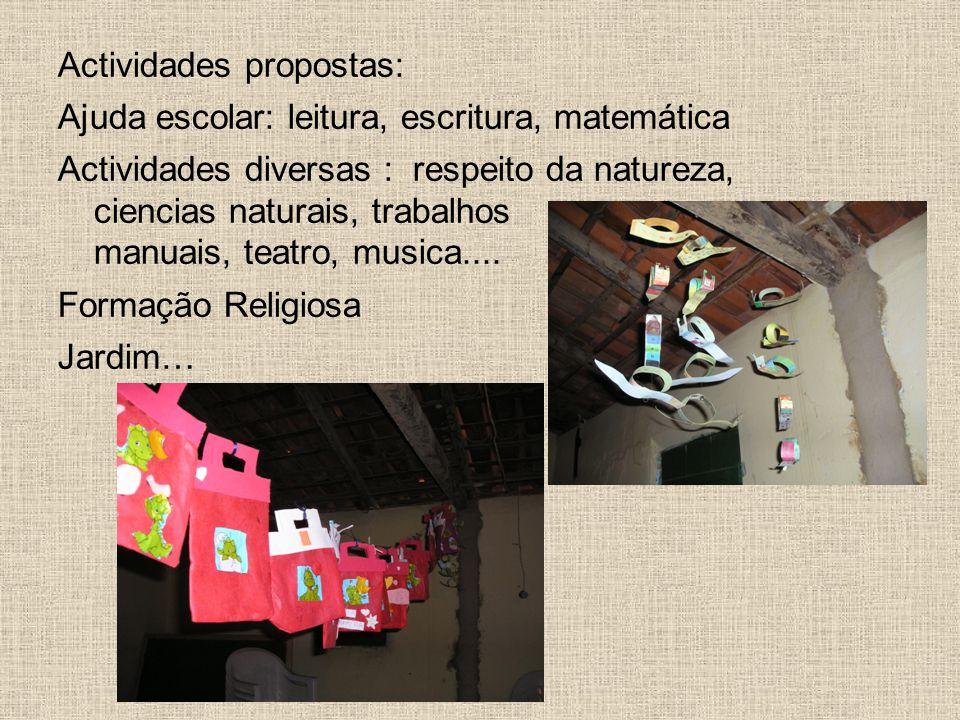 Actividades propostas: Ajuda escolar: leitura, escritura, matemática Actividades diversas : respeito da natureza, ciencias naturais, trabalhos manuais