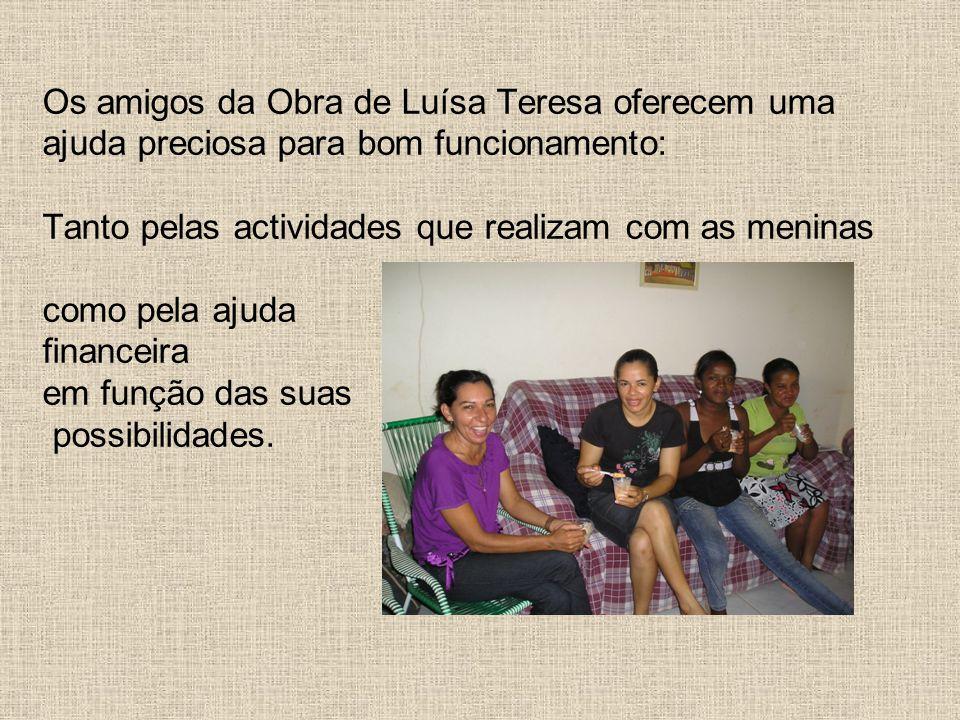 Os amigos da Obra de Luísa Teresa oferecem uma ajuda preciosa para bom funcionamento: Tanto pelas actividades que realizam com as meninas como pela aj