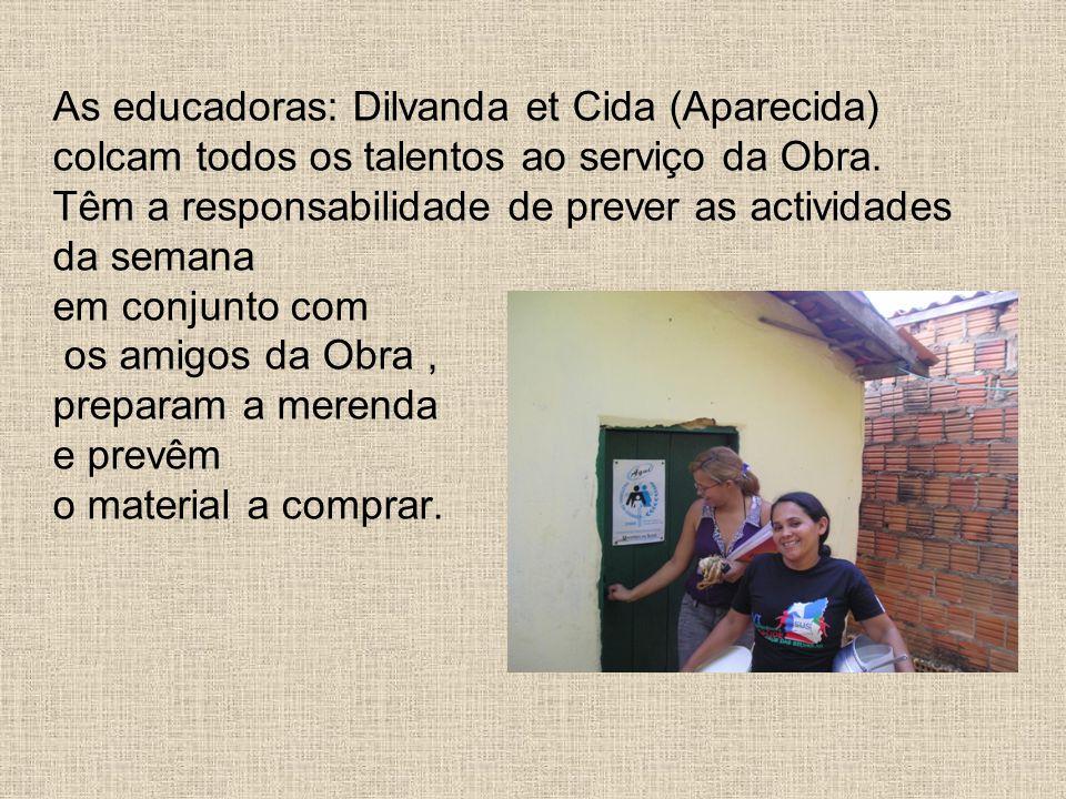 As educadoras: Dilvanda et Cida (Aparecida) colcam todos os talentos ao serviço da Obra. Têm a responsabilidade de prever as actividades da semana em