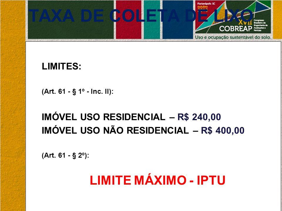 TAXA DE COLETA DE LIXO LIMITES: (Art. 61 - § 1º - Inc.