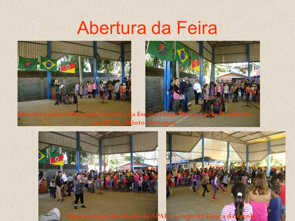 Abertura da Feira Abertura oficial feita pela Diretora da Escola, Vânia Horn, e pelo Presidente do MVSL, Olinto Menegon Apresentação da Banda da APAE