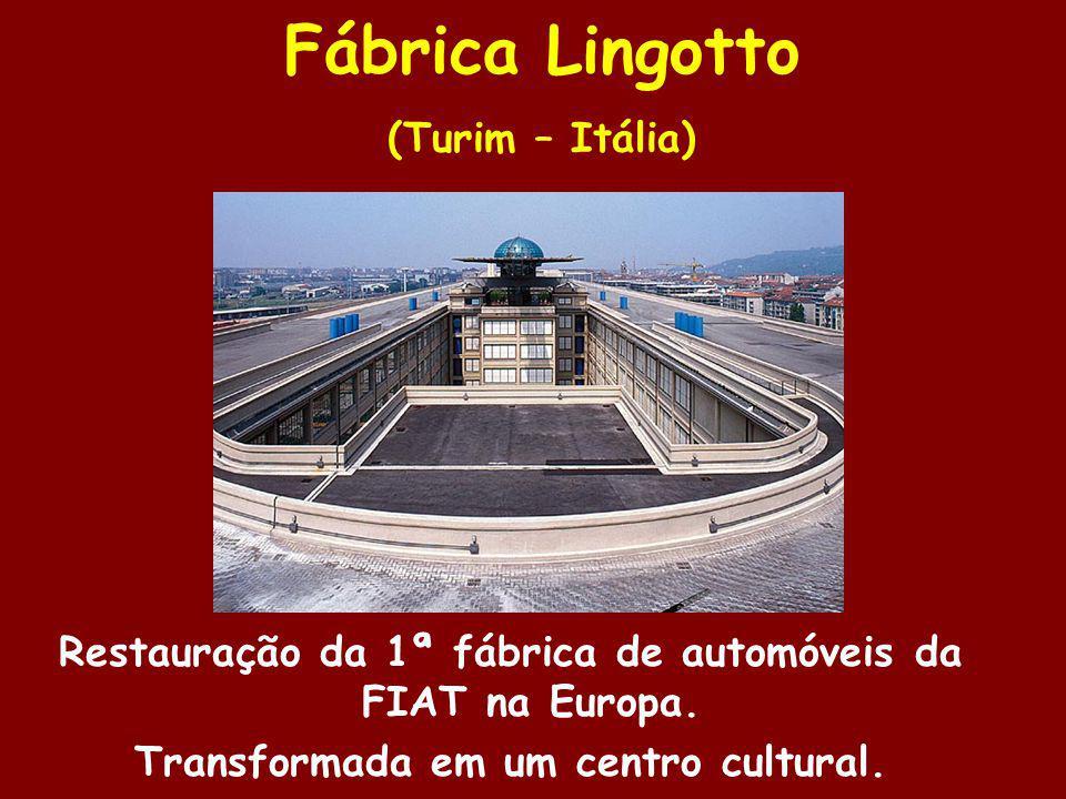 Fábrica Lingotto (Turim – Itália) Restauração da 1ª fábrica de automóveis da FIAT na Europa. Transformada em um centro cultural.
