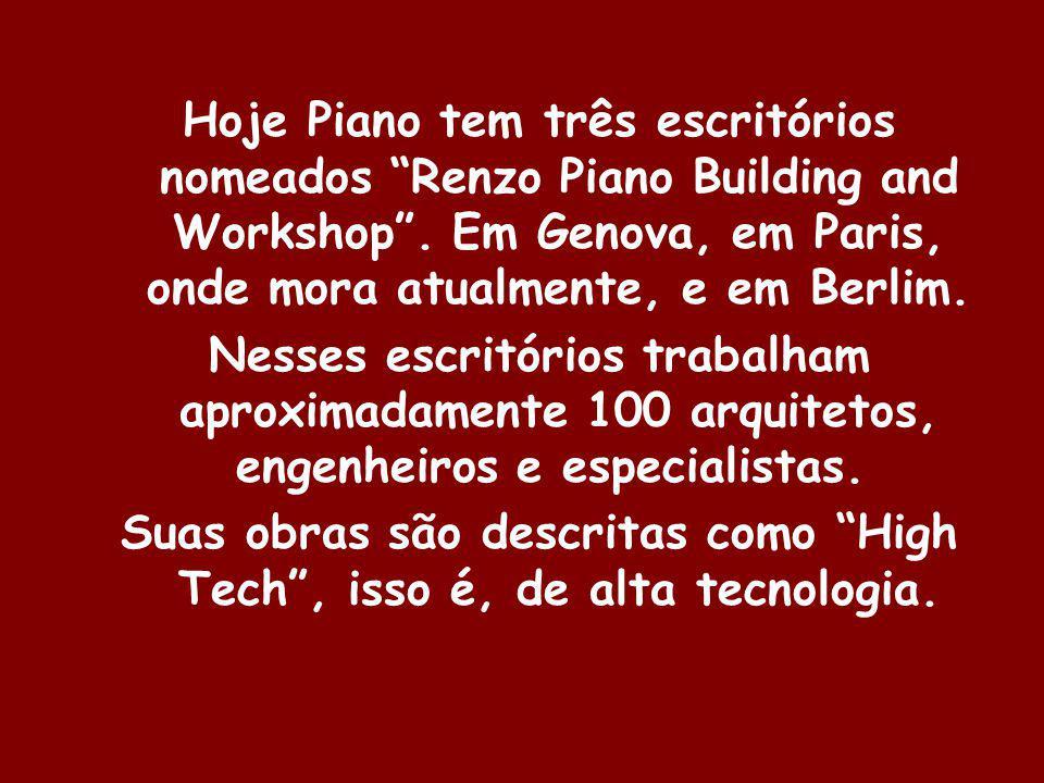 Hoje Piano tem três escritórios nomeados Renzo Piano Building and Workshop. Em Genova, em Paris, onde mora atualmente, e em Berlim. Nesses escritórios