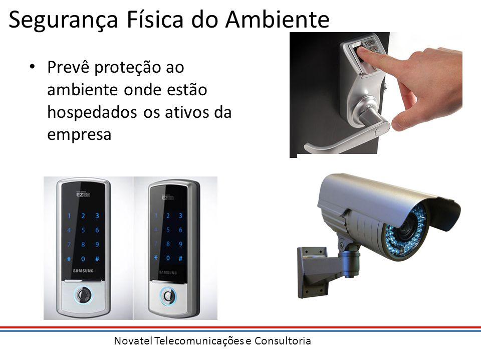 Novatel Telecomunicações e Consultoria Segurança Física do Ambiente Prevê proteção ao ambiente onde estão hospedados os ativos da empresa