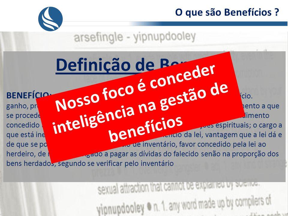 O que são Benefícios .Definição de Benefício BENEFÍCIO: s.m:.