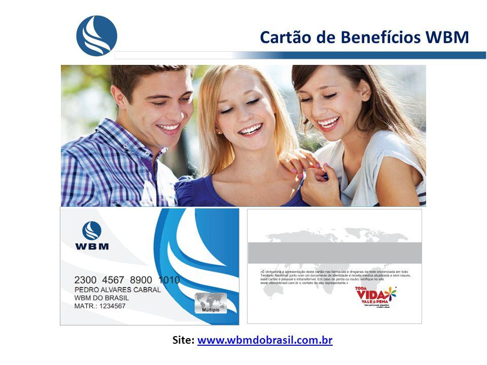 Cartão de Benefícios WBM Site: www.wbmdobrasil.com.brwww.wbmdobrasil.com.br