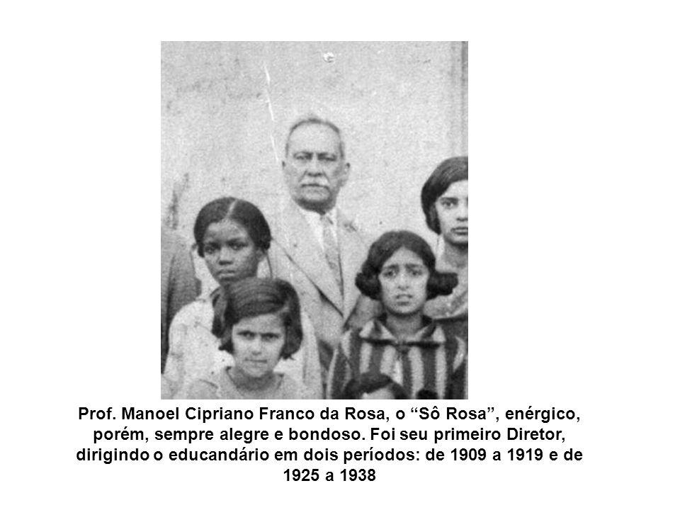 Prof.Manoel Cipriano Franco da Rosa, o Sô Rosa, enérgico, porém, sempre alegre e bondoso.
