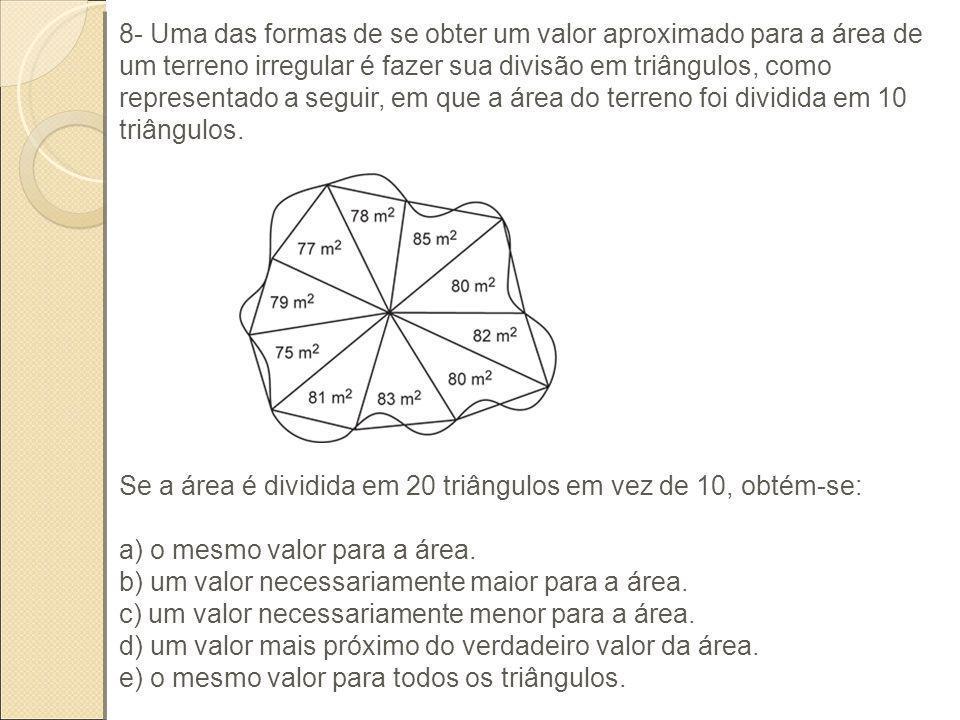 8- Uma das formas de se obter um valor aproximado para a área de um terreno irregular é fazer sua divisão em triângulos, como representado a seguir, e