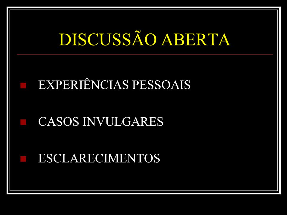 DISCUSSÃO ABERTA EXPERIÊNCIAS PESSOAIS CASOS INVULGARES ESCLARECIMENTOS