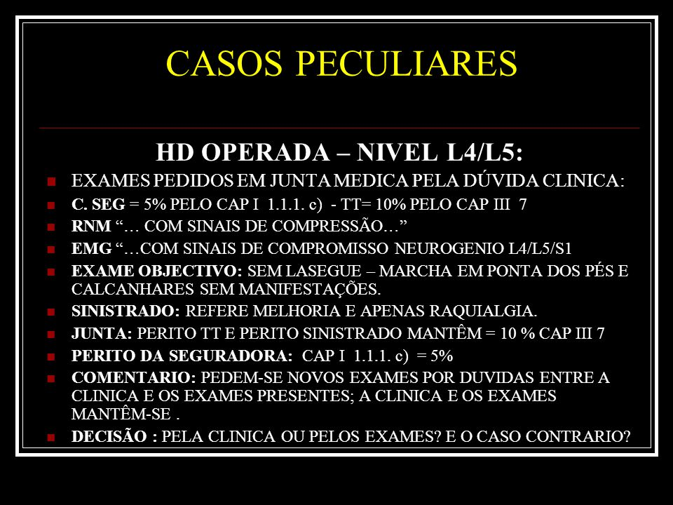 CASOS PECULIARES HD OPERADA – NIVEL L4/L5: EXAMES PEDIDOS EM JUNTA MEDICA PELA DÚVIDA CLINICA: C.
