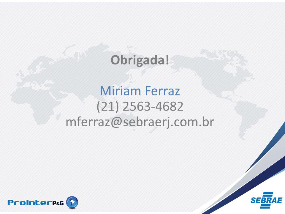 Obrigada! Miriam Ferraz (21) 2563-4682 mferraz@sebraerj.com.br