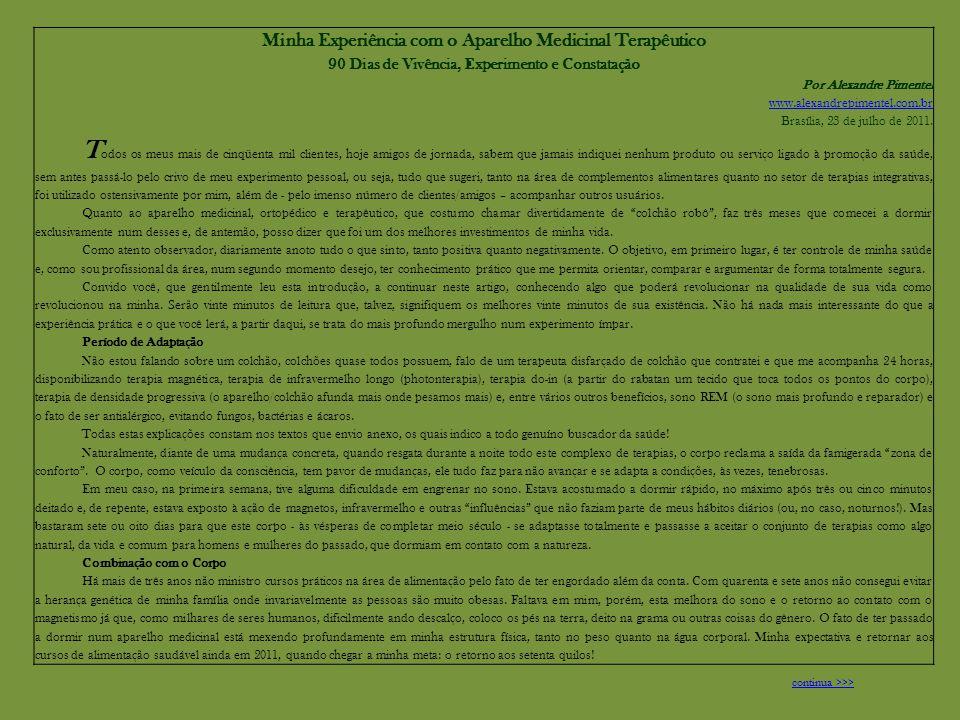 Minha Experiência com o Aparelho Medicinal Terapêutico 90 Dias de Vivência, Experimento e Constatação Por Alexandre Pimentel www.alexandrepimentel.com.br Brasília, 23 de julho de 2011.