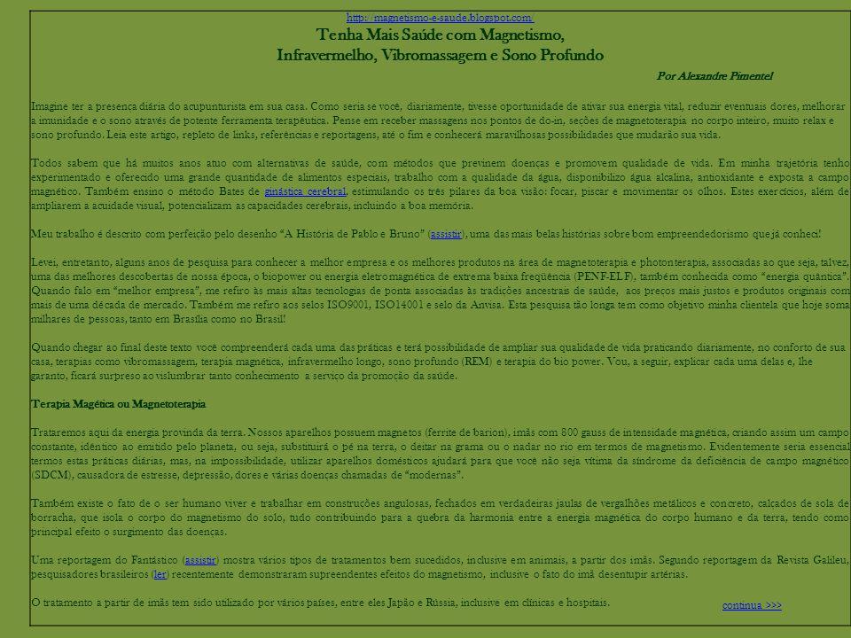 http://magnetismo-e-saude.blogspot.com/ Tenha Mais Saúde com Magnetismo, Infravermelho, Vibromassagem e Sono Profundo Por Alexandre Pimentel Imagine ter a presença diária do acupunturista em sua casa.