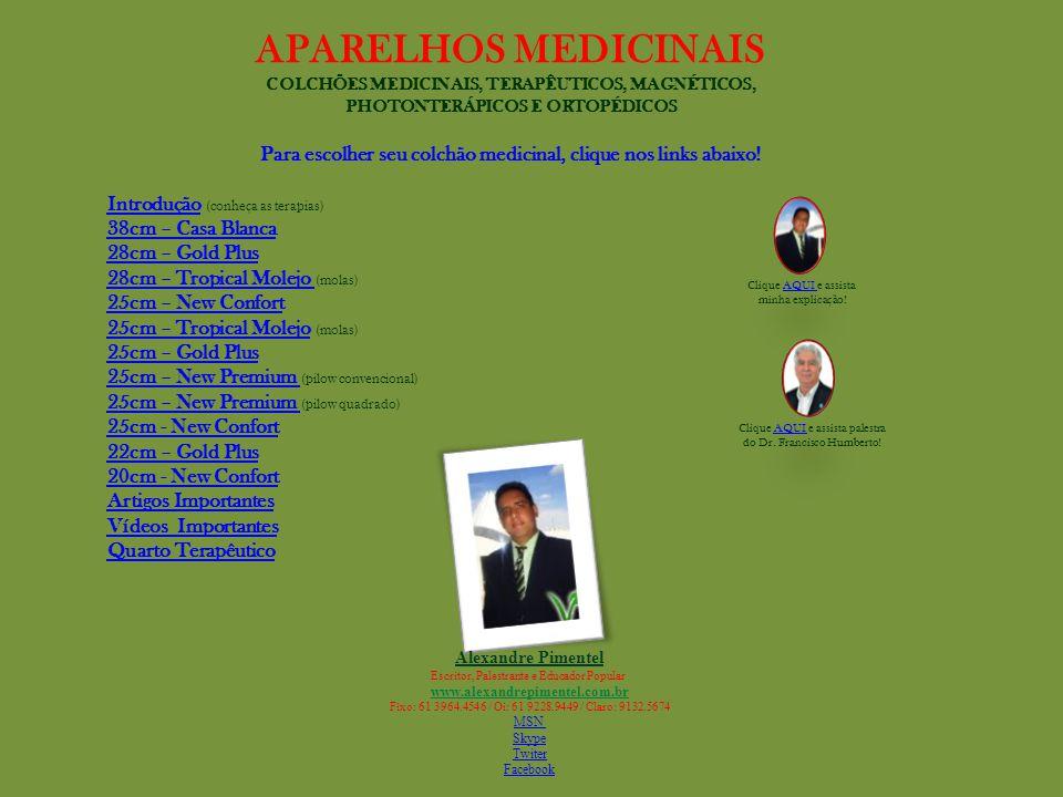 APARELHOS MEDICINAIS COLCHÕES MEDICINAIS, TERAPÊUTICOS, MAGNÉTICOS, PHOTONTERÁPICOS E ORTOPÉDICOS Para escolher seu colchão medicinal, clique nos links abaixo.