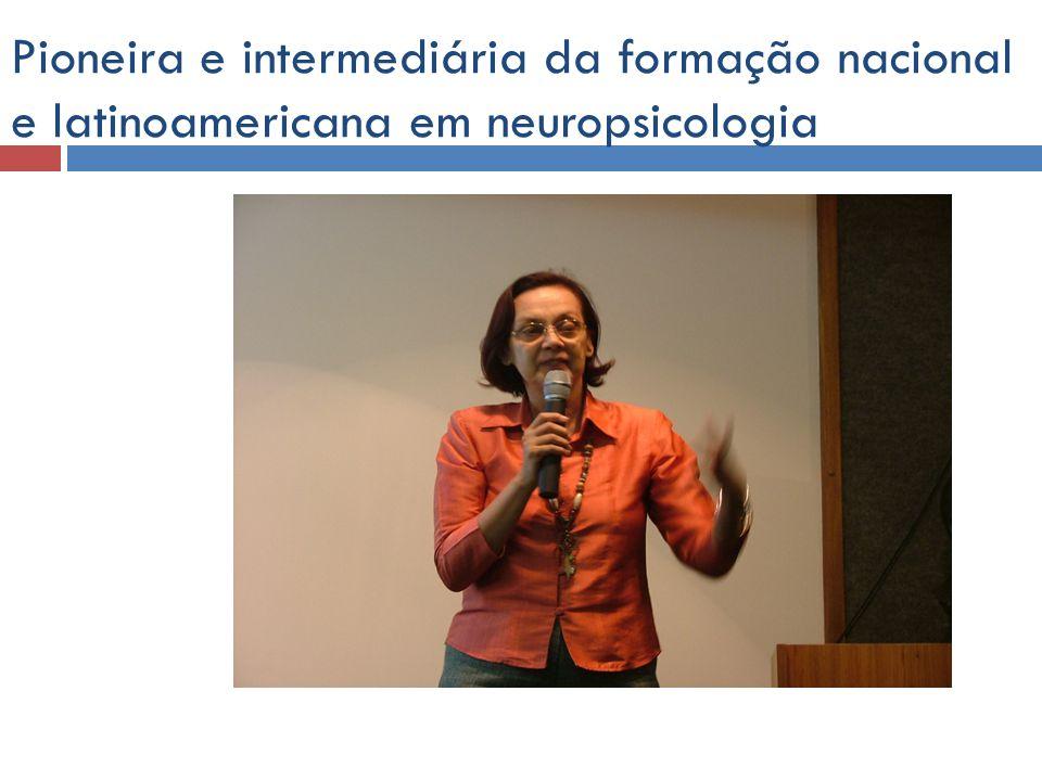 Pioneira e intermediária da formação nacional e latinoamericana em neuropsicologia
