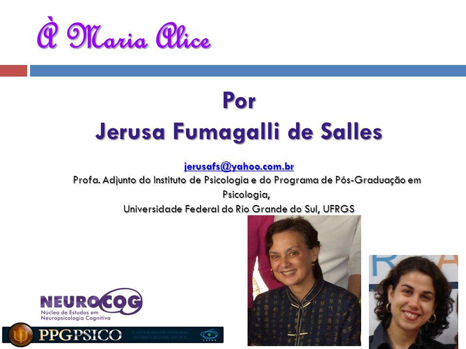 À Maria Alice Por Jerusa Fumagalli de Salles jerusafs@yahoo.com.br Profa. Adjunto do Instituto de Psicologia e do Programa de Pós-Graduação em Psicolo