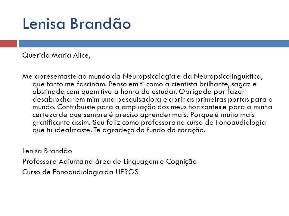 Querida Maria Alice, Me apresentaste ao mundo da Neuropsicologia e da Neuropsicolinguística, que tanto me fascinam. Penso em ti como a cientista brilh