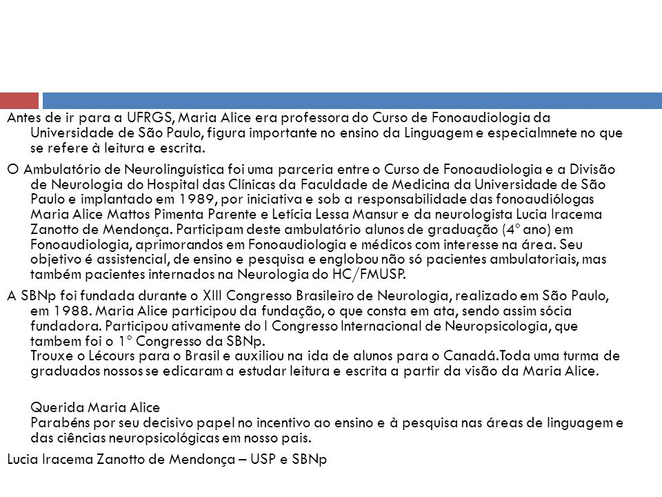 Antes de ir para a UFRGS, Maria Alice era professora do Curso de Fonoaudiologia da Universidade de São Paulo, figura importante no ensino da Linguagem