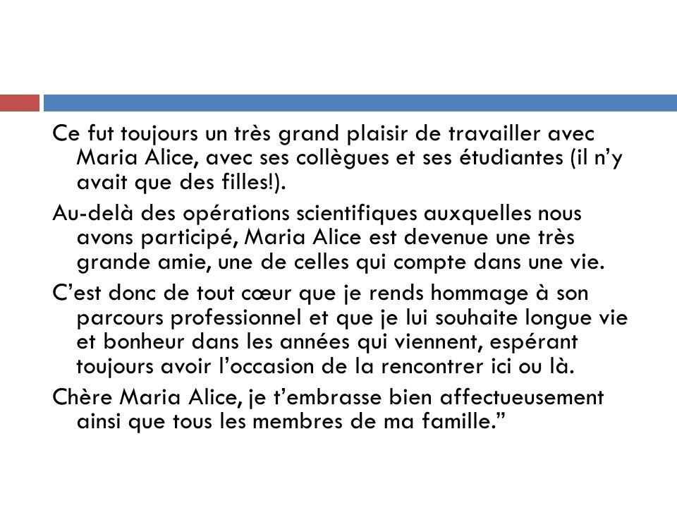 Ce fut toujours un très grand plaisir de travailler avec Maria Alice, avec ses collègues et ses étudiantes (il ny avait que des filles!). Au-delà des
