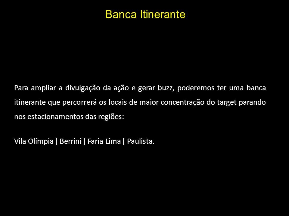 Banca Itinerante Para ampliar a divulgação da ação e gerar buzz, poderemos ter uma banca itinerante que percorrerá os locais de maior concentração do