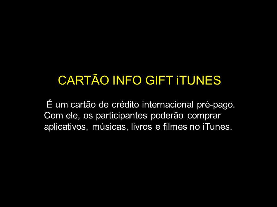 CARTÃO INFO GIFT iTUNES É um cartão de crédito internacional pré-pago. Com ele, os participantes poderão comprar aplicativos, músicas, livros e filmes