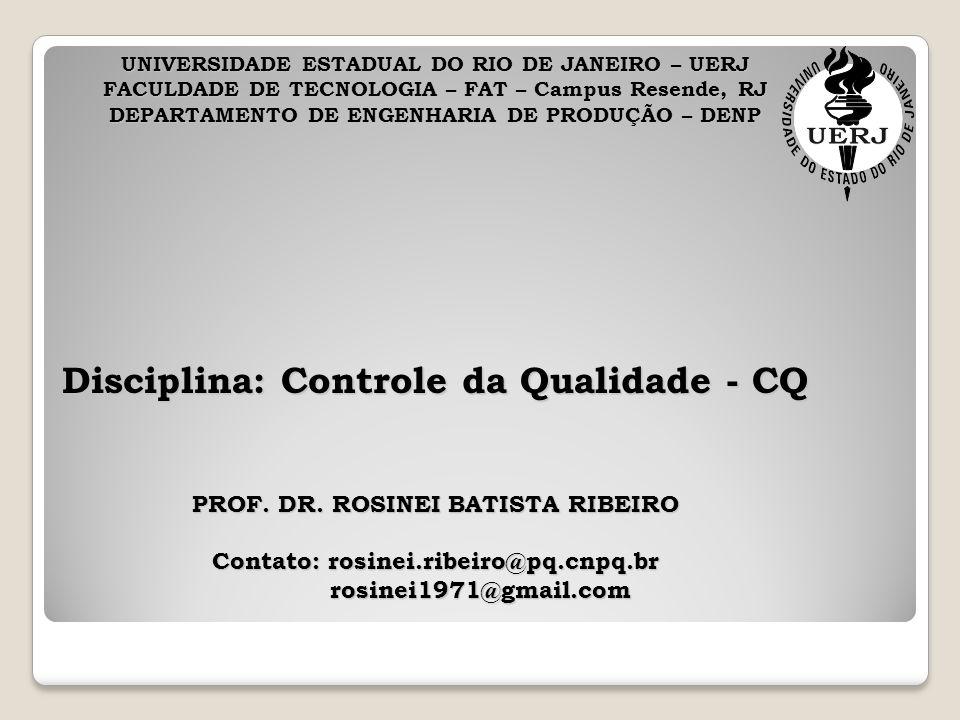UNIVERSIDADE ESTADUAL DO RIO DE JANEIRO – UERJ FACULDADE DE TECNOLOGIA – FAT – Campus Resende, RJ DEPARTAMENTO DE ENGENHARIA DE PRODUÇÃO – DENP Disciplina: Controle da Qualidade - CQ PROF.