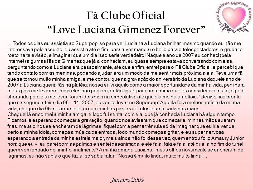 Fã Clube Oficial Love Luciana Gimenez Forever Janeiro/2009... Todos os dias eu assistia ao Superpop, só para ver Luciana a Luciana brilhar, mesmo quan
