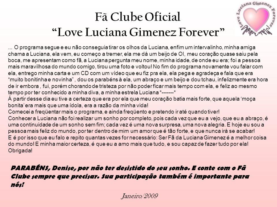 Fã Clube Oficial Love Luciana Gimenez Forever Janeiro/2009... O programa segue e eu não conseguia tirar os olhos da Luciana, enfim um intervalinho, mi