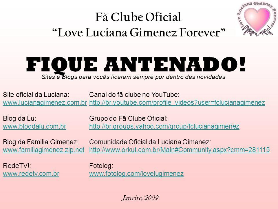 Fã Clube Oficial Love Luciana Gimenez Forever Janeiro/2009 FIQUE ANTENADO! Sites e Blogs para vocês ficarem sempre por dentro das novidades Site ofici