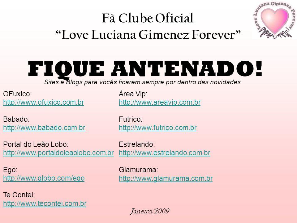 Fã Clube Oficial Love Luciana Gimenez Forever Janeiro/2009 FIQUE ANTENADO! Sites e Blogs para vocês ficarem sempre por dentro das novidades OFuxico: h