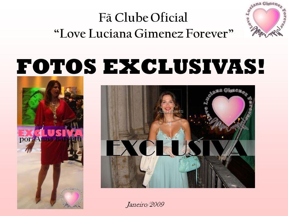 Fã Clube Oficial Love Luciana Gimenez Forever Janeiro/2009 FOTOS EXCLUSIVAS!