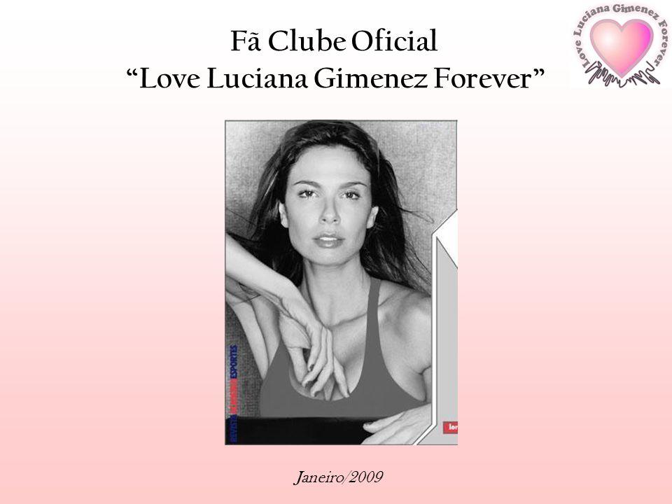 Fã Clube Oficial Love Luciana Gimenez Forever Janeiro/2009 Olá galera.