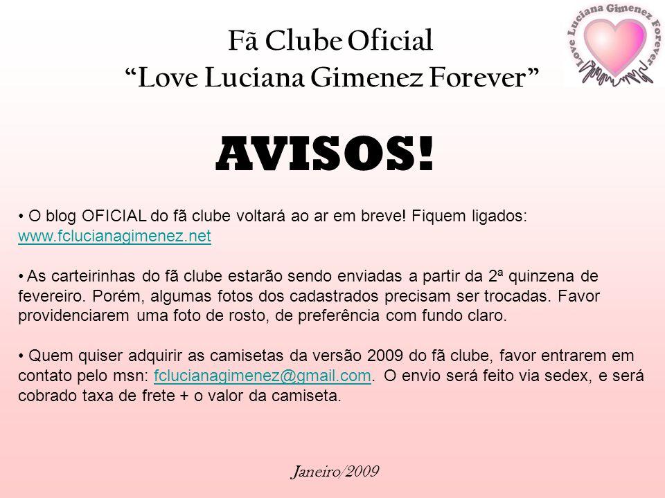 Fã Clube Oficial Love Luciana Gimenez Forever Janeiro/2009 AVISOS! O blog OFICIAL do fã clube voltará ao ar em breve! Fiquem ligados: www.fclucianagim