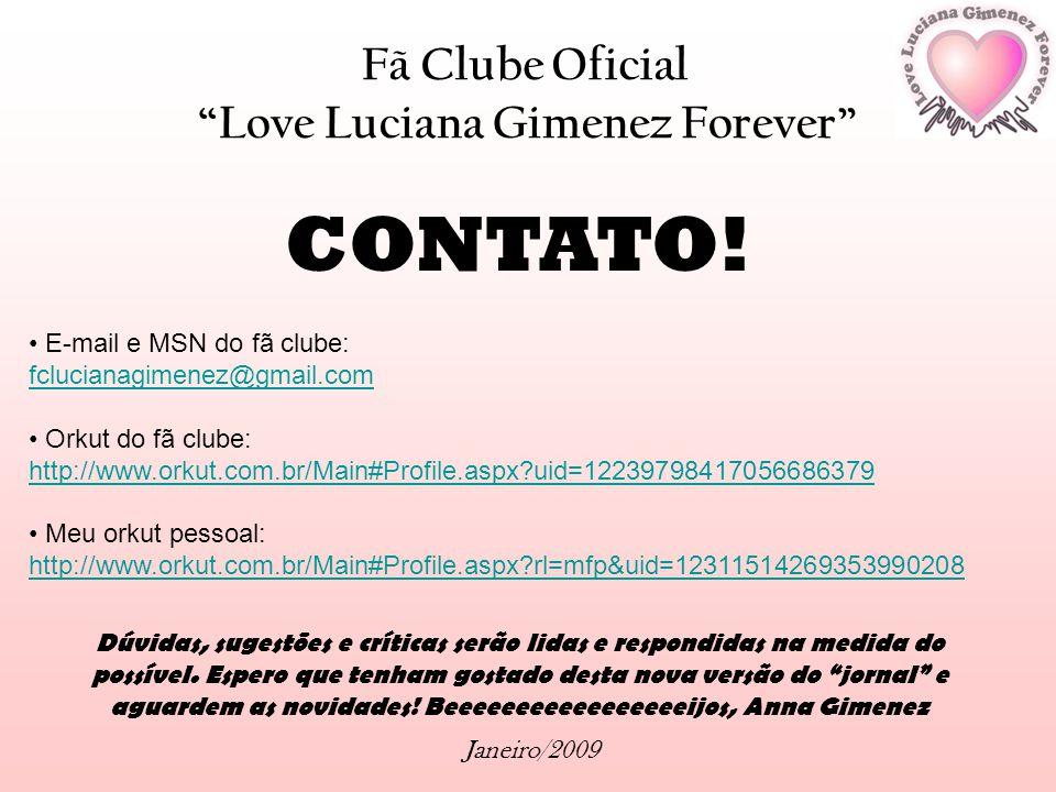 Fã Clube Oficial Love Luciana Gimenez Forever Janeiro/2009 CONTATO! E-mail e MSN do fã clube: fclucianagimenez@gmail.com Orkut do fã clube: http://www