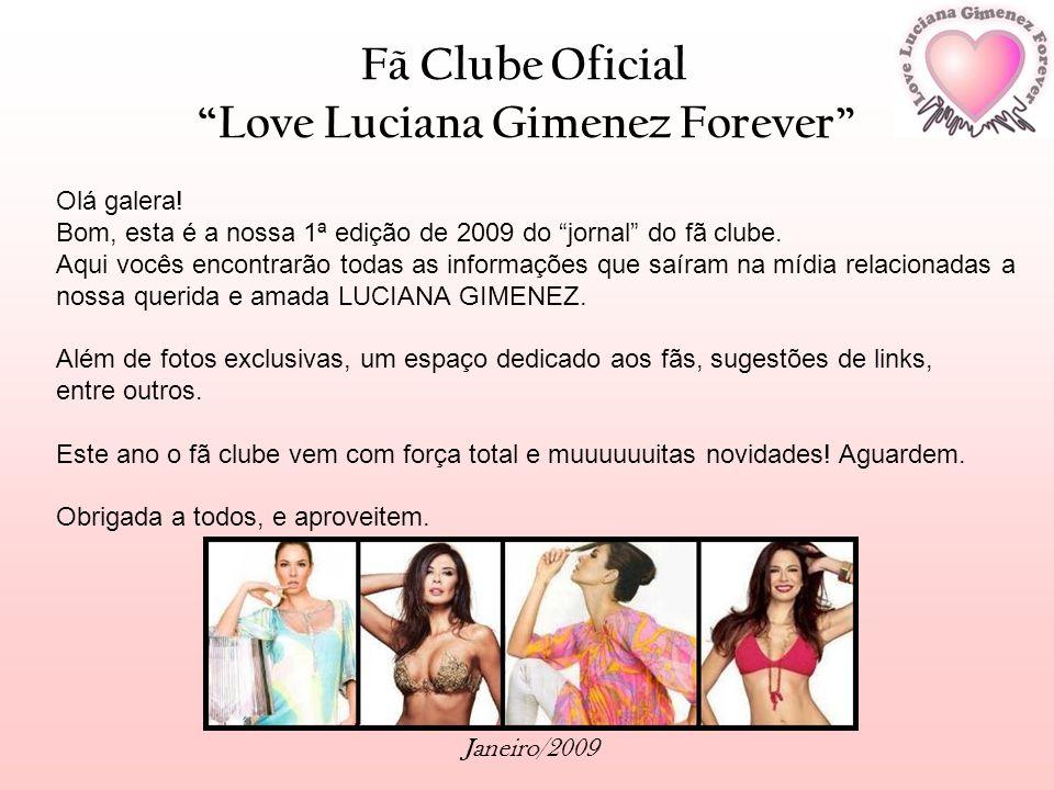 Fã Clube Oficial Love Luciana Gimenez Forever Janeiro/2009 Olá galera! Bom, esta é a nossa 1ª edição de 2009 do jornal do fã clube. Aqui vocês encontr