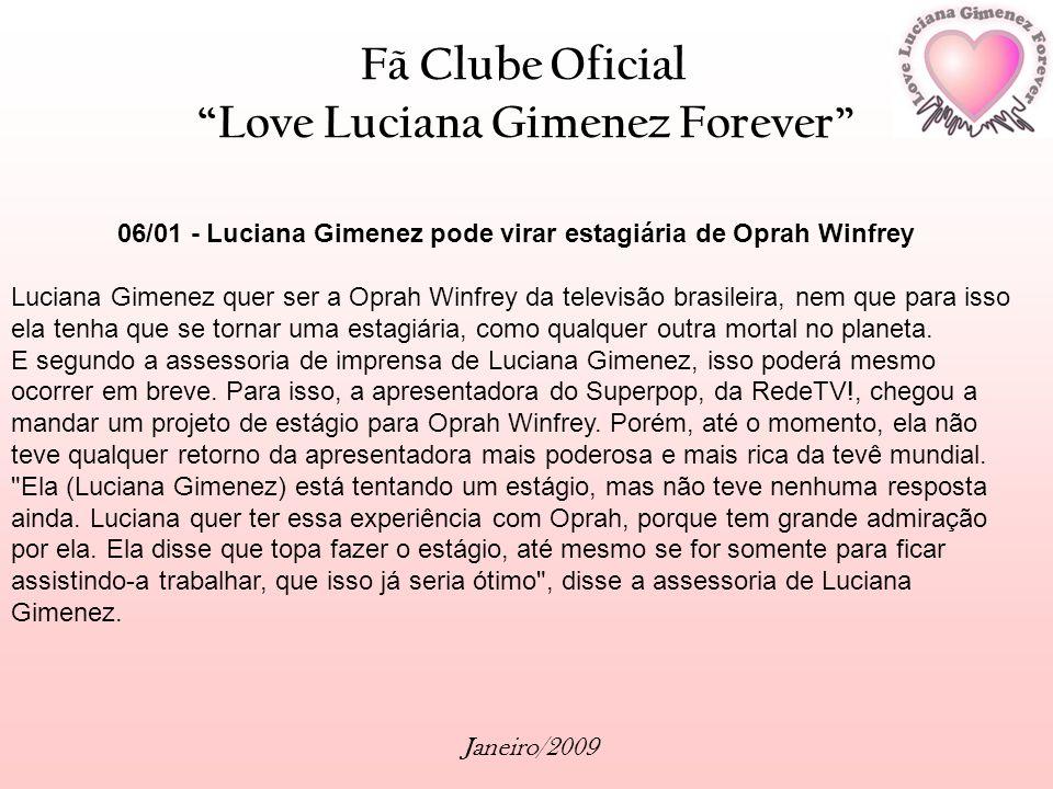 Fã Clube Oficial Love Luciana Gimenez Forever Janeiro/2009 06/01 - Luciana Gimenez pode virar estagiária de Oprah Winfrey Luciana Gimenez quer ser a O