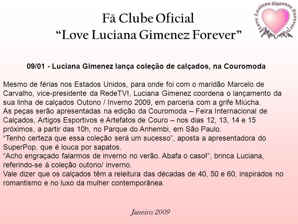 Fã Clube Oficial Love Luciana Gimenez Forever Janeiro/2009 09/01 - Luciana Gimenez lança coleção de calçados, na Couromoda Mesmo de férias nos Estados