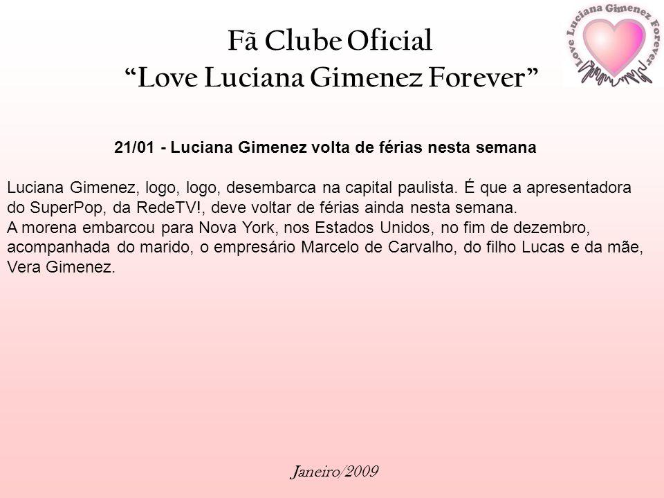 Fã Clube Oficial Love Luciana Gimenez Forever Janeiro/2009 21/01 - Luciana Gimenez volta de férias nesta semana Luciana Gimenez, logo, logo, desembarc