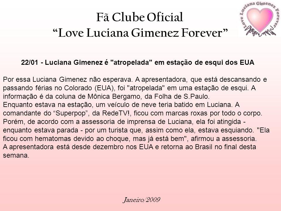 Fã Clube Oficial Love Luciana Gimenez Forever Janeiro/2009 22/01 - Luciana Gimenez é