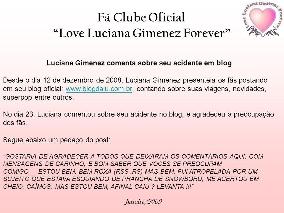Fã Clube Oficial Love Luciana Gimenez Forever Janeiro/2009 Luciana Gimenez comenta sobre seu acidente em blog Desde o dia 12 de dezembro de 2008, Luci