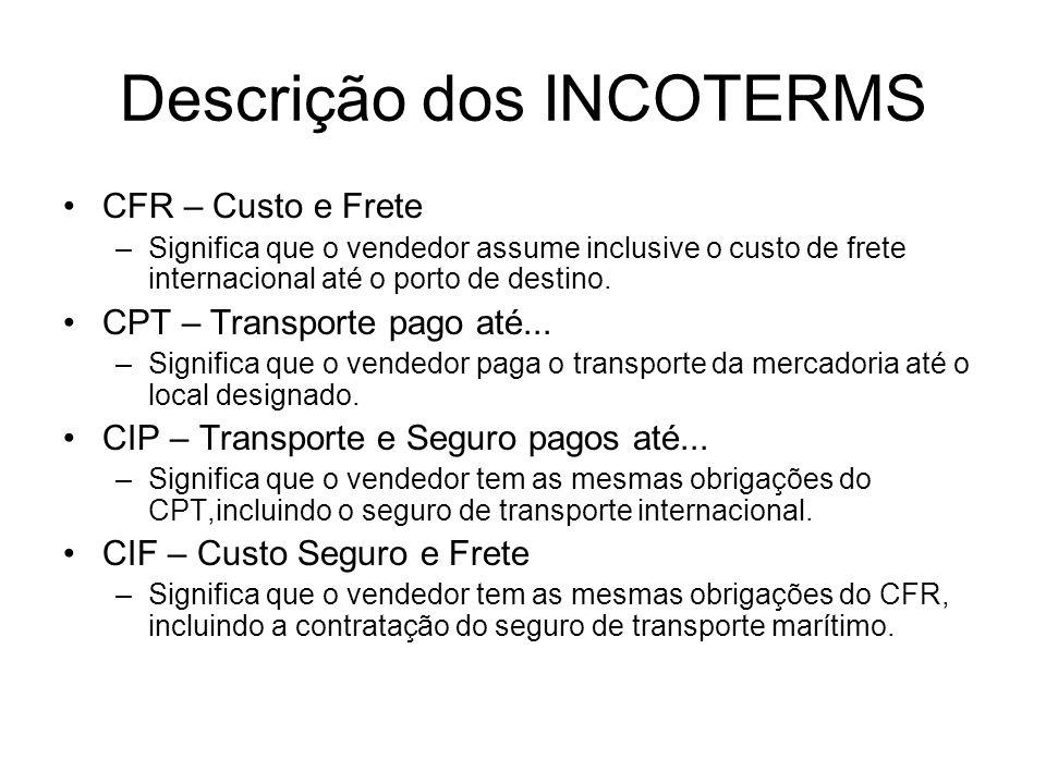 CFR – Custo e Frete –Significa que o vendedor assume inclusive o custo de frete internacional até o porto de destino. CPT – Transporte pago até... –Si