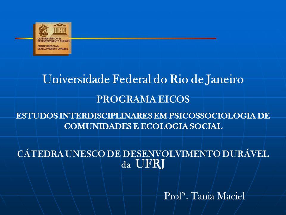 Universidade Federal do Rio de Janeiro PROGRAMA EICOS ESTUDOS INTERDISCIPLINARES EM PSICOSSOCIOLOGIA DE COMUNIDADES E ECOLOGIA SOCIAL CÁTEDRA UNESCO D