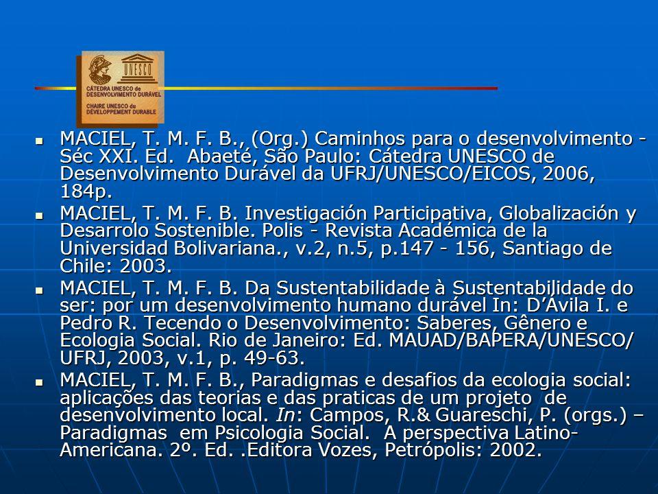MACIEL, T. M. F. B., (Org.) Caminhos para o desenvolvimento - Séc XXI. Ed. Abaeté, São Paulo: Cátedra UNESCO de Desenvolvimento Durável da UFRJ/UNESCO