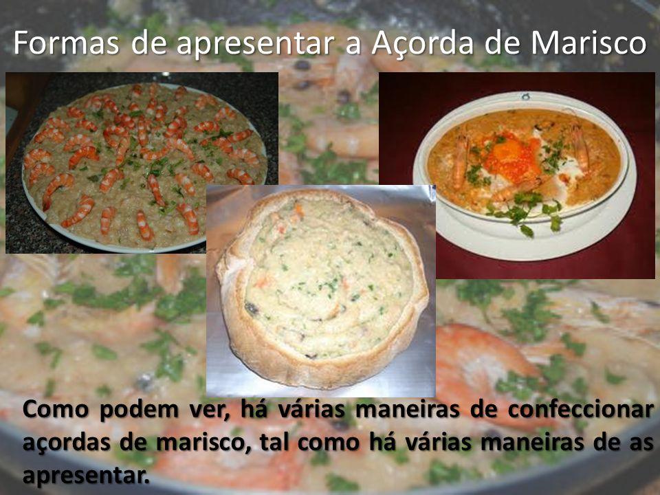 Formas de apresentar a Açorda de Marisco Como podem ver, há várias maneiras de confeccionar açordas de marisco, tal como há várias maneiras de as apre