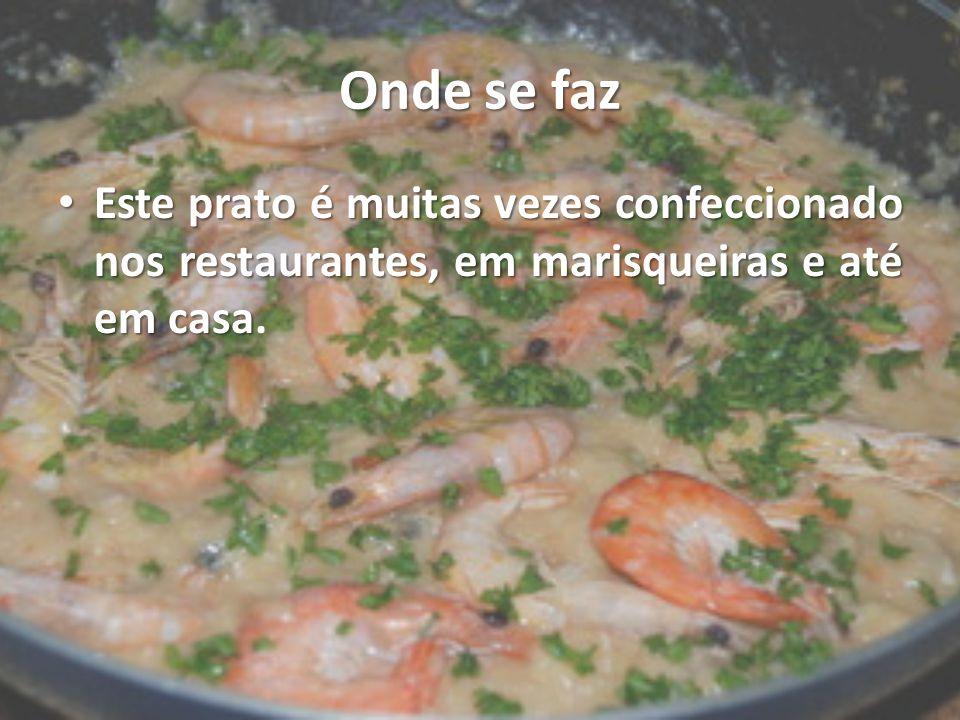 Onde se faz Este prato é muitas vezes confeccionado nos restaurantes, em marisqueiras e até em casa Este prato é muitas vezes confeccionado nos restau