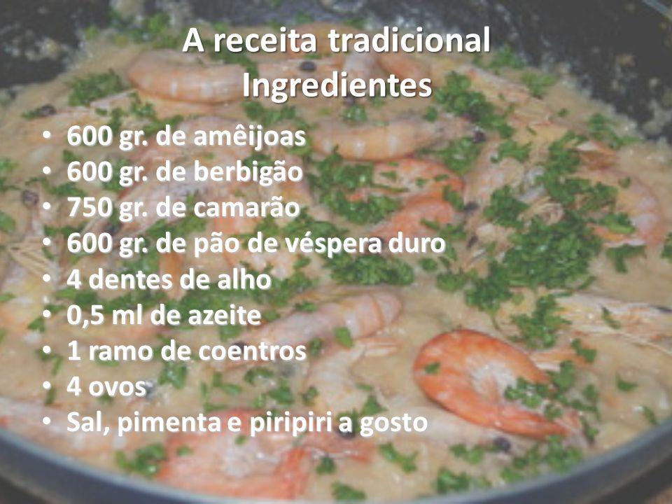 A receita tradicional Ingredientes 600 gr. de amêijoas 600 gr. de amêijoas 600 gr. de berbigão 600 gr. de berbigão 750 gr. de camarão 750 gr. de camar