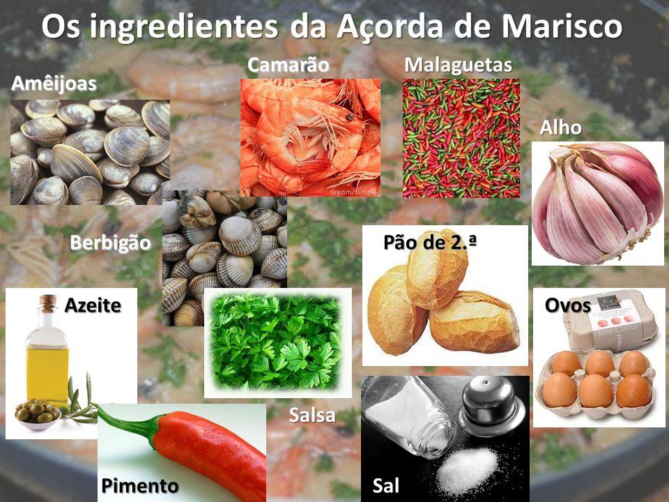 Os ingredientes da Açorda de Marisco Amêijoas Azeite Pimento Camarão Berbigão Malaguetas Alho Pão de 2.ª Ovos Sal Salsa