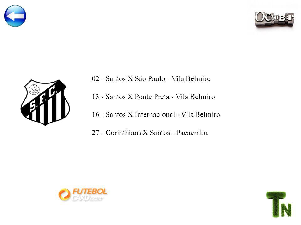 02 - Santos X São Paulo - Vila Belmiro 13 - Santos X Ponte Preta - Vila Belmiro 16 - Santos X Internacional - Vila Belmiro 27 - Corinthians X Santos - Pacaembu