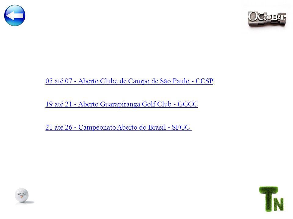 05 até 07 - Aberto Clube de Campo de São Paulo - CCSP 21 até 26 - Campeonato Aberto do Brasil - SFGC 19 até 21 - Aberto Guarapiranga Golf Club - GGCC