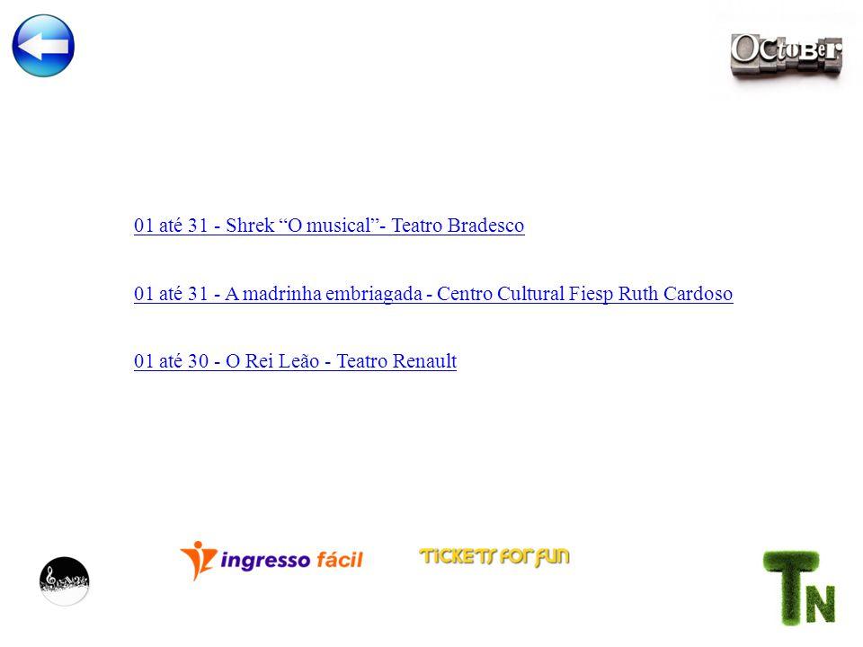 01 até 31 - Shrek O musical- Teatro Bradesco 01 até 30 - O Rei Leão - Teatro Renault 01 até 31 - A madrinha embriagada - Centro Cultural Fiesp Ruth Cardoso